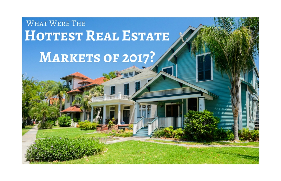 What Were The Hottest Real Estate Markets of 2017?